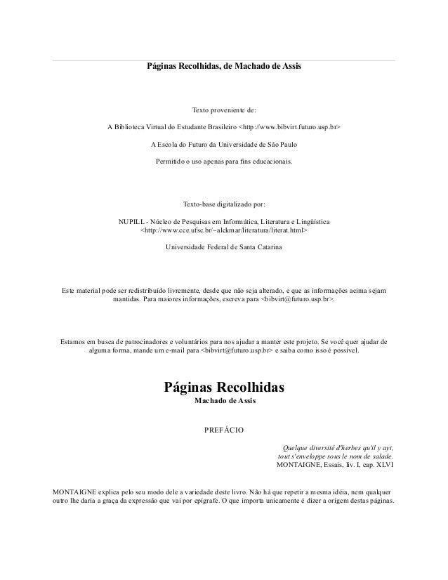 Páginas Recolhidas, de Machado de Assis  Texto proveniente de: A Biblioteca Virtual do Estudante Brasileiro <http://www.bi...