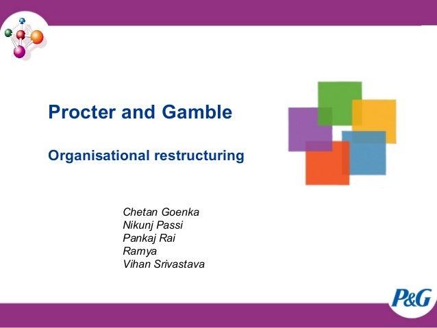 Procter and Gamble Organisational restructuring Chetan Goenka Nikunj Passi Pankaj Rai Ramya Vihan Srivastava