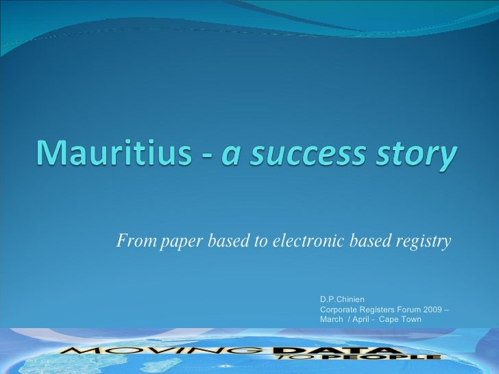From paper based to electronic based registry D.P.Chinien Corporate Registers Forum 2009 –  March  / April -  Cape Town