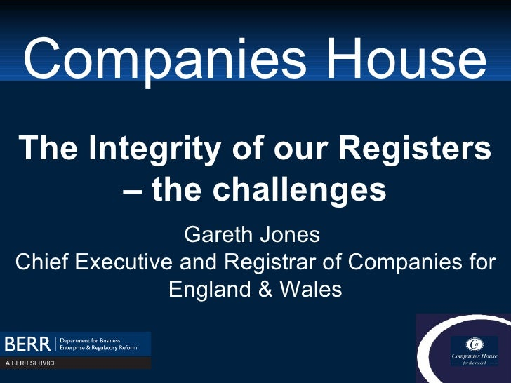 Companies House The Integrity of our Registers – the challenges Gareth Jones  Chief Executive and Registrar of Companies f...