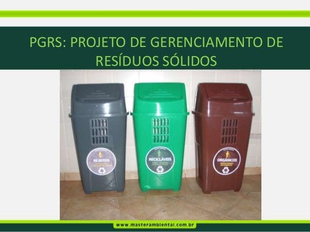 PGRS: PROJETO DE GERENCIAMENTO DE         RESÍDUOS SÓLIDOS