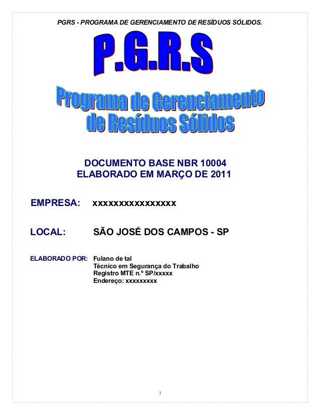PGRS - PROGRAMA DE GERENCIAMENTO DE RESÍDUOS SÓLIDOS. DOCUMENTO BASE NBR 10004 ELABORADO EM MARÇO DE 2011 EMPRESA: xxxxxxx...