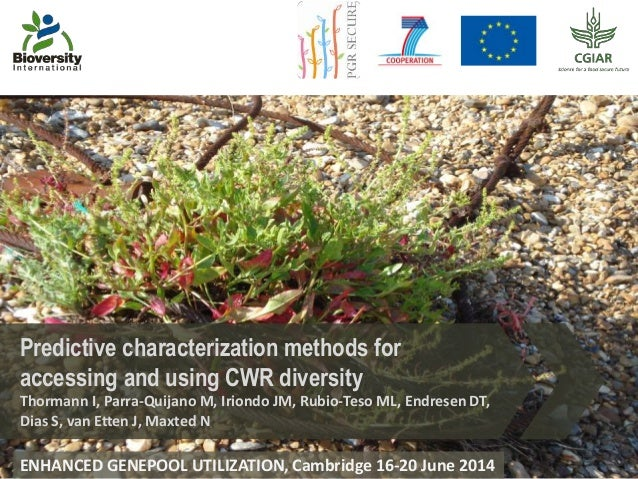 Predictive characterization methods for accessing and using CWR diversity Thormann I, Parra-Quijano M, Iriondo JM, Rubio-T...