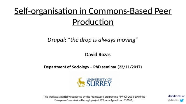 "Self-organisation in Commons-Based Peer Production Drupal: ""the drop is always moving"" Department of Sociology – PhD semin..."