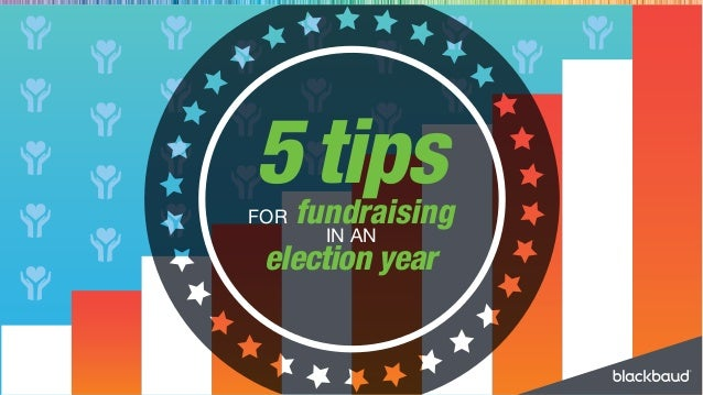 5tipsFOR fundraising IN AN election year