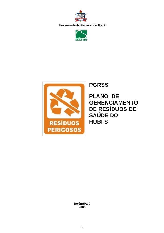 Universidade Federal do Pará PGRSS PLANO DE GERENCIAMENTO DE RESÍDUOS DE SAÚDE DO HUBFS Belém/Pará 2009 1