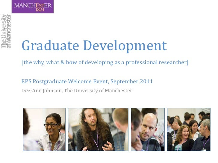 Graduate Development[the why, what & how of developing as a professional researcher]<br />EPS Postgraduate Welcome Event, ...