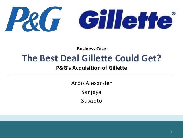 Business Case The Best Deal Gillette Could Get? P&G's Acquisition of Gillette Ardo Alexander Sanjaya Susanto 1