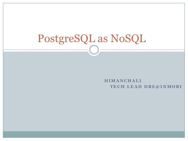 H I M A N C H A L I T E C H L E A D D B E @ I N M O B I PostgreSQL as NoSQL