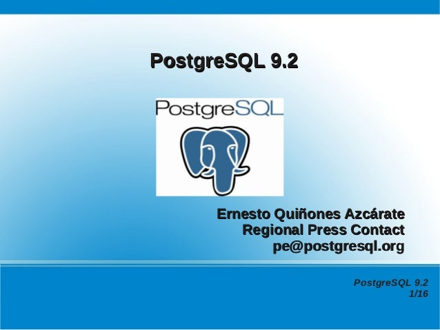 PostgreSQL 9.2      Ernesto Quiñones Azcárate         Regional Press Contact              pe@postgresql.org               ...