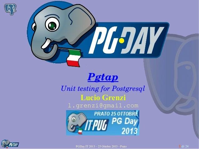 Pgtap UnittestingforPostgresql  Lucio Grenzi l.grenzi@gmail.com  PGDay.IT 2013 – 25 Ottobre 2013 - Prato  1 di 24