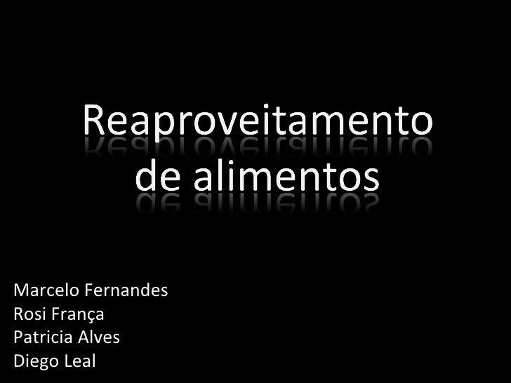 Marcelo Fernandes Rosi França Patricia Alves Diego Leal