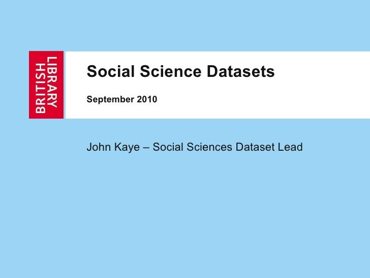 Social Science Datasets September 2010 John Kaye – Social Sciences Dataset Lead
