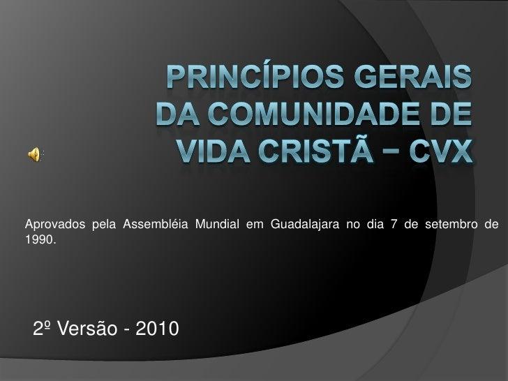 Princípios Gerais da Comunidade de Vida Cristã − CVX<br />Aprovados pela Assembléia Mundial em Guadalajara no dia 7 de set...