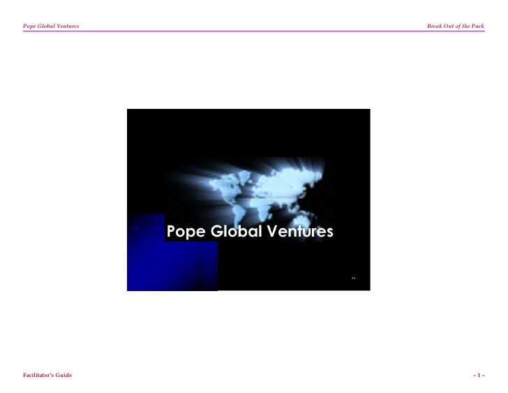 Pope Global Ventures        Break Out of the Pack                            53     Facilitator's Guide                   ...
