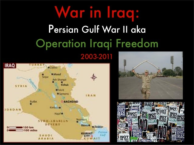 War in Iraq: Persian Gulf War II akaOperation Iraqi Freedom        2003-2011