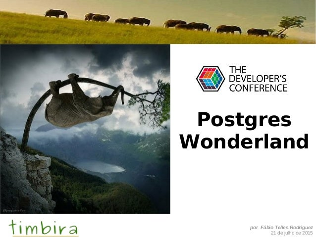 por Fábio Telles Rodriguez 21 de julho de 2015 Postgres Wonderland