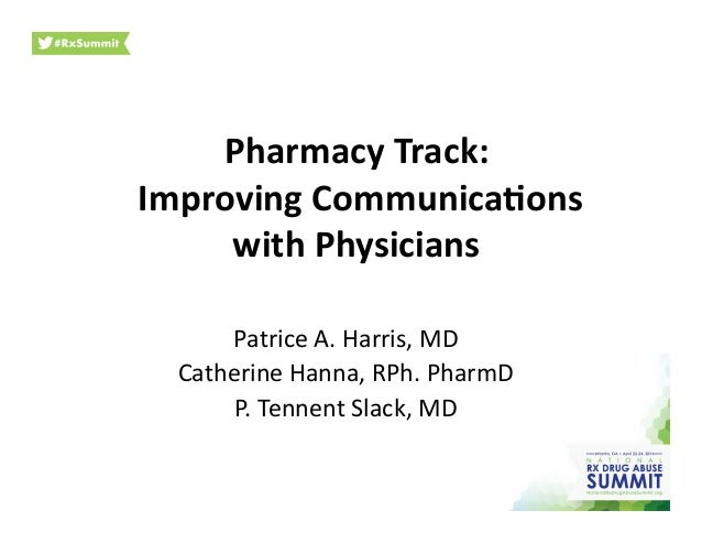 Pharmacy	   Track:	    	   Improving	   Communica5ons	    with	   Physicians	   	    Patrice	   A.	   Harris,	   MD	    Ca...