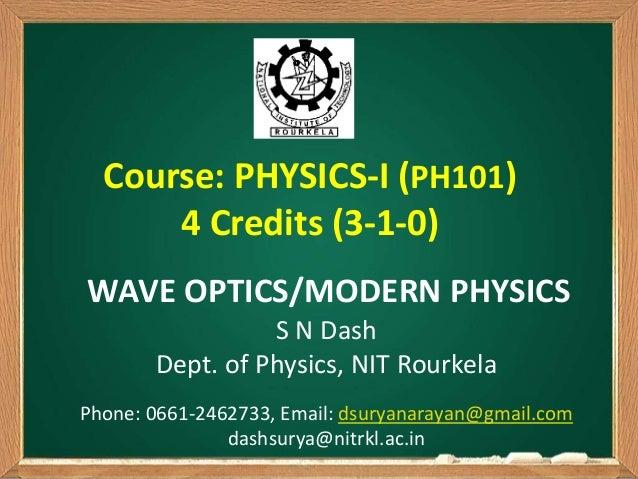 S N Dash Dept. of Physics, NIT Rourkela Phone: 0661-2462733, Email: dsuryanarayan@gmail.com dashsurya@nitrkl.ac.in WAVE OP...
