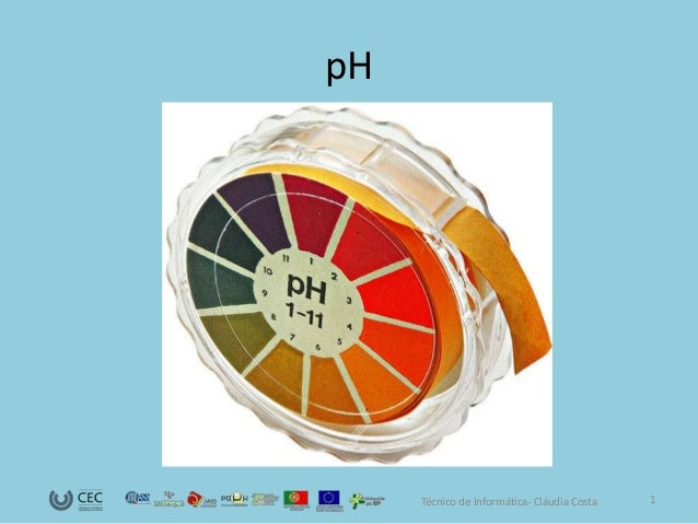 pH     Técnico de Informática- Cláudia Costa   1