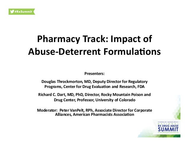 Pharmacy	   Track:	   Impact	   of	    Abuse-­‐Deterrent	   Formula;ons	   	    Presenters:	    Douglas	   Throckmorton,	 ...
