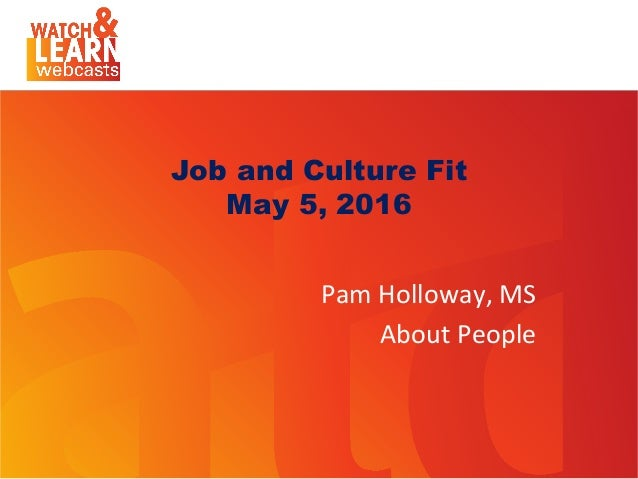 Presentation Title Subhead Can Be Placed Here Job and Culture Fit May 5, 2016 Pam  Holloway,  MS   About  People ...