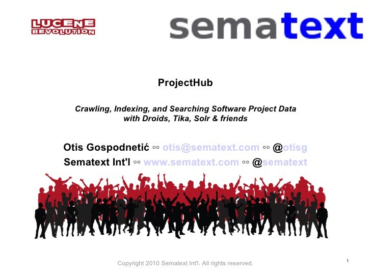 ProjectHub Crawling, Indexing, and Searching Software Project Data with Droids, Tika, Solr & friends Otis Gospodneti ć ◦◦ ...