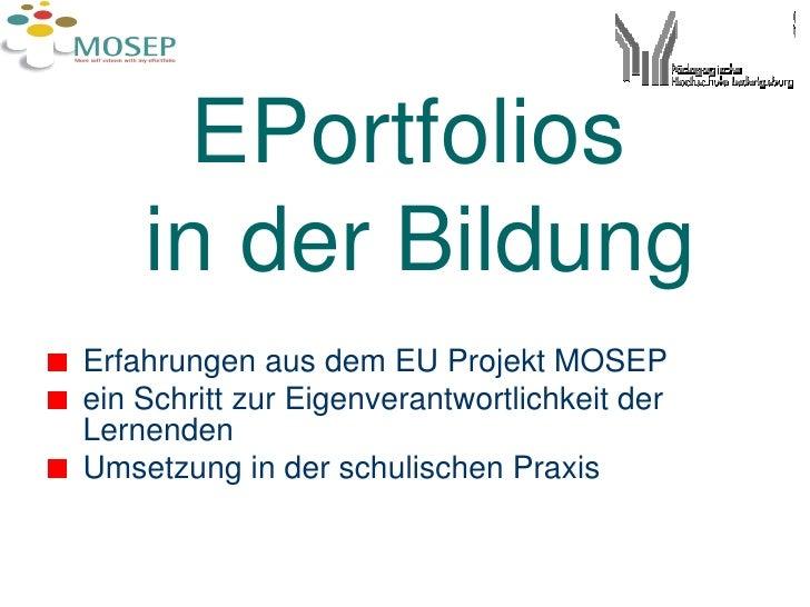 EPortfolios  in der Bildung <ul><li>Erfahrungen aus dem EU Projekt MOSEP </li></ul><ul><li>ein Schritt zur Eigenverantwort...