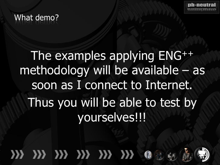 What demo?  The examples applying ENG++ methodology will be available – as   soon as I connect to Internet.  Thus you will...