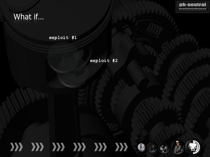 What if…           exploit #1                        exploit #2
