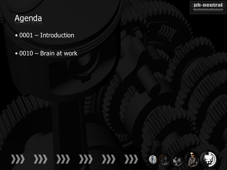 Agenda• 0001 – Introduction• 0010 – Brain at work