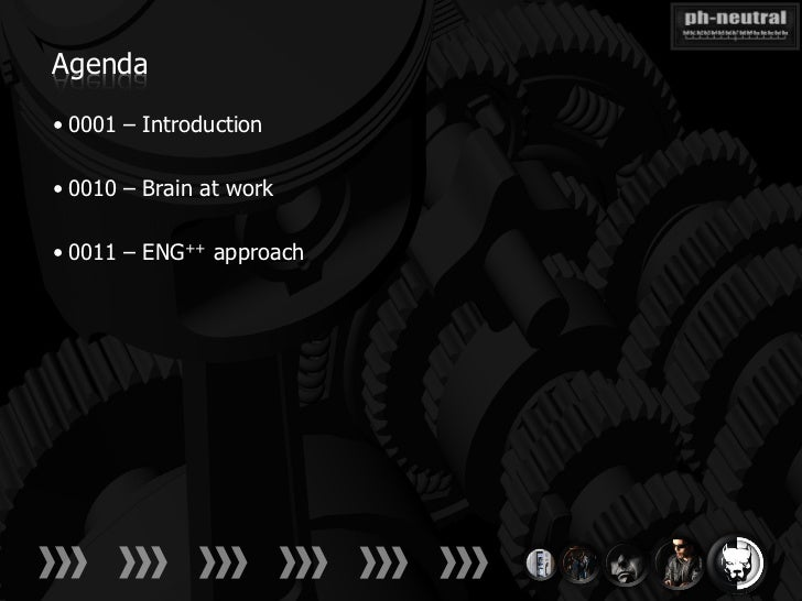 Agenda• 0001 – Introduction• 0010 – Brain at work• 0011 – ENG++ approach