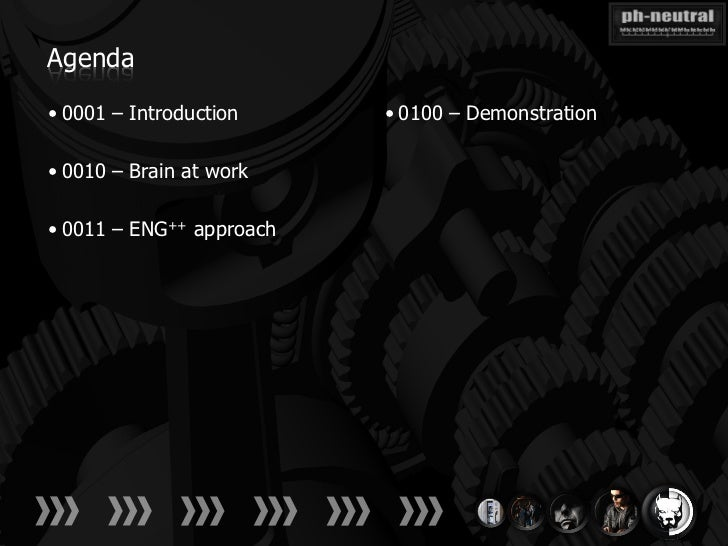 Agenda• 0001 – Introduction     • 0100 – Demonstration• 0010 – Brain at work• 0011 – ENG++ approach