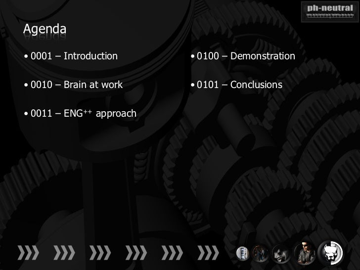 Agenda• 0001 – Introduction     • 0100 – Demonstration• 0010 – Brain at work    • 0101 – Conclusions• 0011 – ENG++ approach
