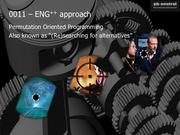 """0011 – ENG++ approachPermutation Oriented ProgrammingAlso known as """"(Re)searching for alternatives"""""""