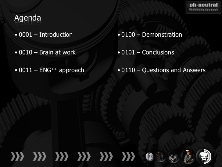 Agenda• 0001 – Introduction     • 0100 – Demonstration• 0010 – Brain at work    • 0101 – Conclusions• 0011 – ENG++ approac...