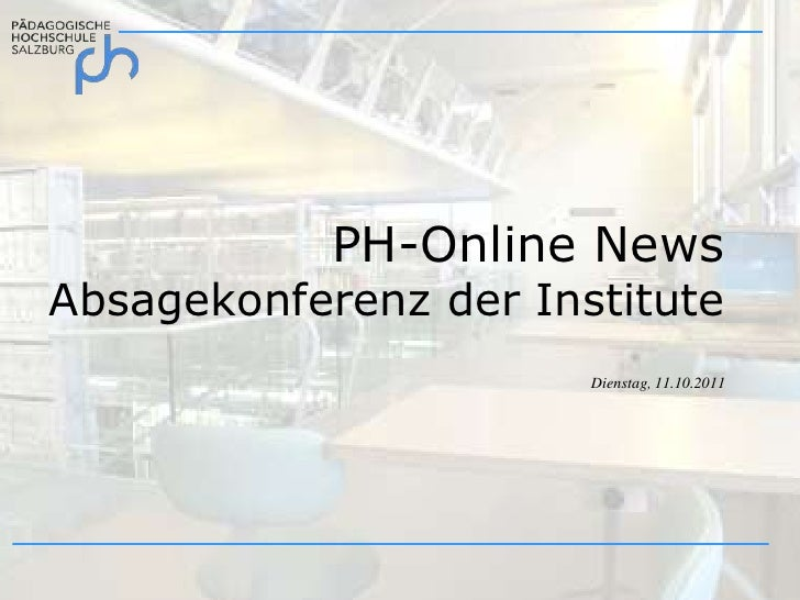 PH-Online NewsAbsagekonferenz der Institute<br />Dienstag, 11.10.2011<br />