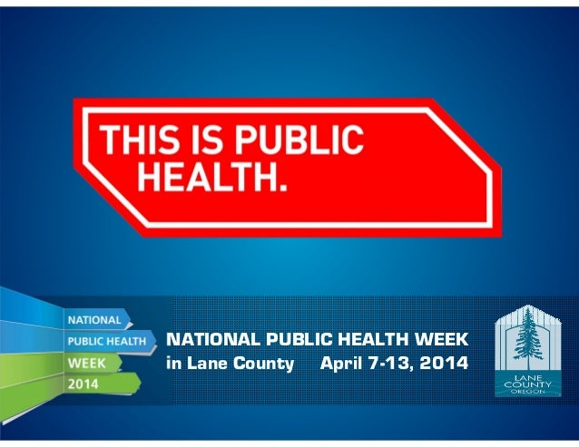 NATIONAL PUBLIC HEALTH WEEK in Lane County April 7-13, 2014