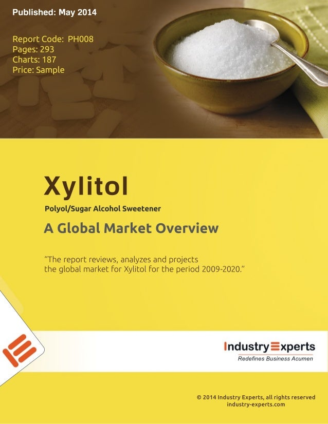 "©2014IndustryExperts,allrightsreserved industry-experts.com ""Thereportreviews,analyzesandprojects theglobalmarketforXylito..."
