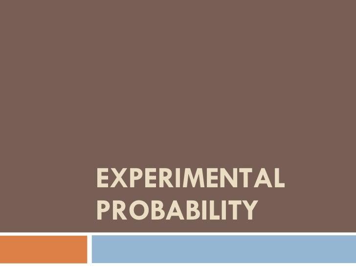 EXPERIMENTAL PROBABILITY