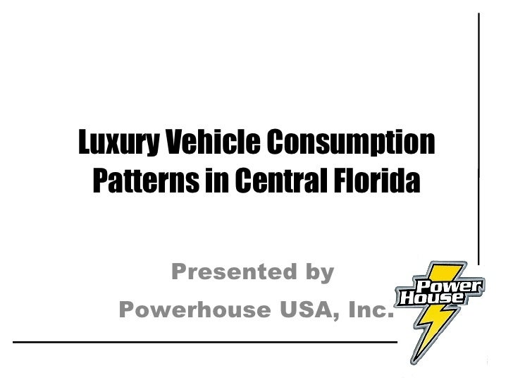 Luxury Vehicle Consumption Patterns in Central Florida Presented by  Powerhouse USA, Inc.