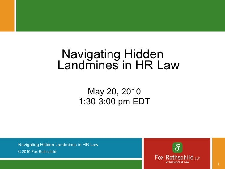 <ul><li>Navigating Hidden  Landmines in HR Law </li></ul><ul><li>May 20, 2010 </li></ul><ul><li>1:30-3:00 pm EDT </li></ul>