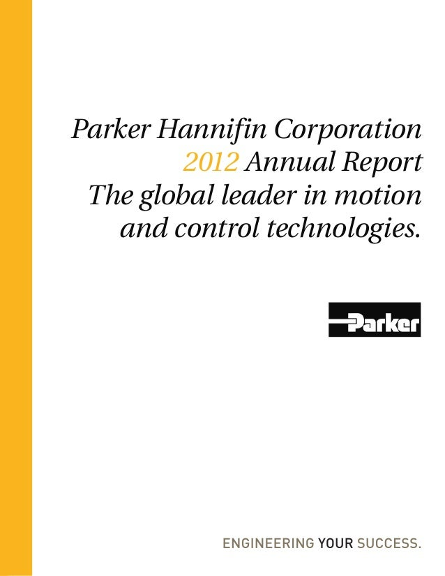 Parker Hannifin Corporation         2012 Annual Report The global leader in motion    and control technologies.