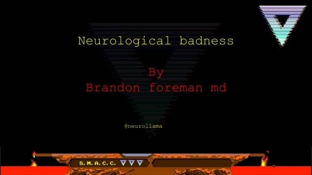 Neurological badness By Brandon foreman md @neurollama