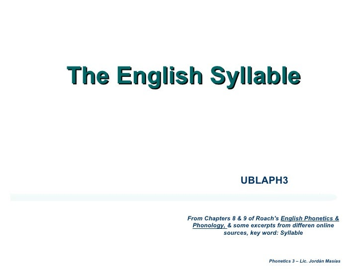 The English Syllable  UBLAPH3 From Chapters 8 & 9 of Roach's  English Phonetics & Phonology,  & some excerpts from differe...