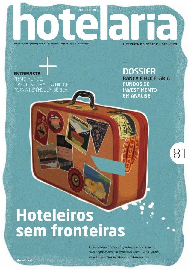 Ano 08 • Nº 81 • Julho/Agosto 2012 • Mensal • Preço de Capa: €10 (Portugal)                     A REVISTA DO GESTOR HOTELE...