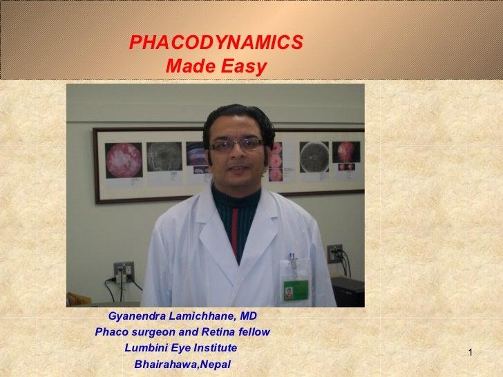 PHACODYNAMICS         Made Easy  Gyanendra Lamichhane, MDPhaco surgeon and Retina fellow    Lumbini Eye Institute         ...