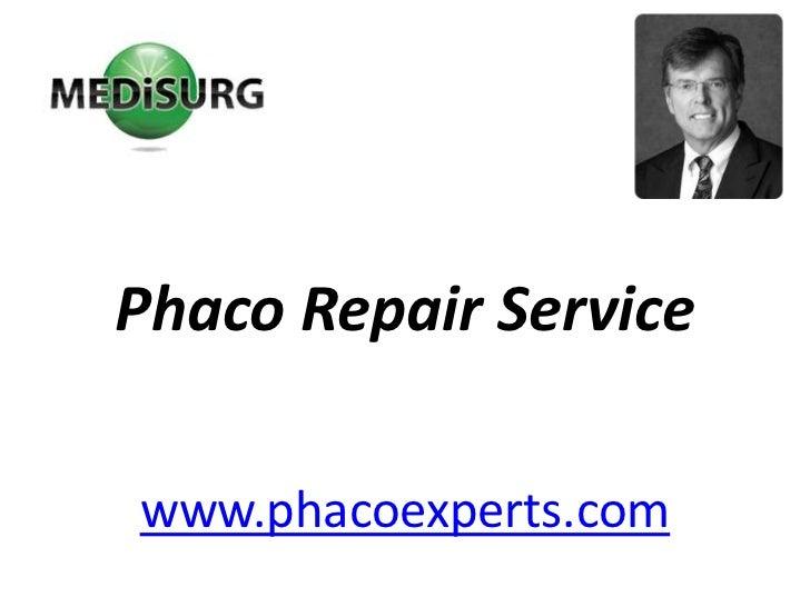 PhacoRepair Service<br />www.phacoexperts.com<br />