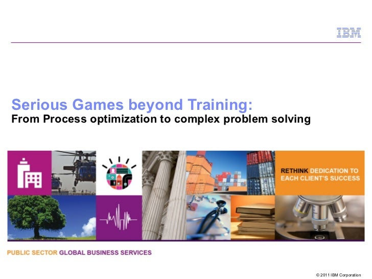 Serious Games beyond Training:From Process optimization to complex problem solving                                        ...