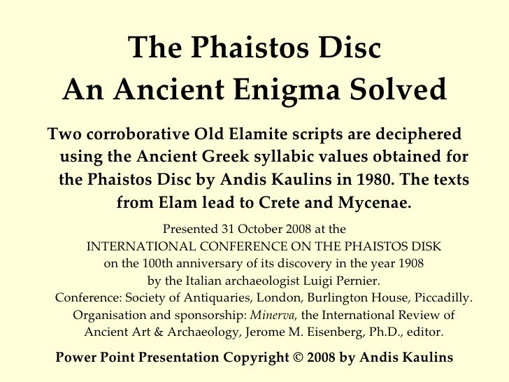 The Phaistos Disc An Ancient Enigma Solved <ul><li>Two corroborative Old Elamite scripts are deciphered using the Ancient ...